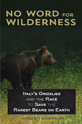 No Word for Wilderness: Italy's Grizzlies and the Race to Save the Rarest Bears on Earth